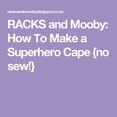 RACKS and Mooby: How To Make a Superhero Cape {no sew!}