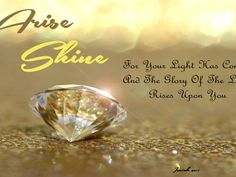 Arise, shine, for your light has come, and the glory of the Lord rises upon you (Isaiah 60:1)