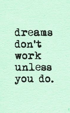 Dreams don't work unless you do. ~ God is Heart