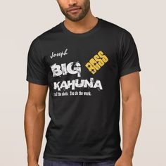 Funny Boss BIG KAHUNA Custom Name V08 T-Shirt