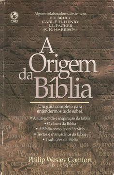 A Origem Da Bíblia  A Origem Da Bíblia Autor: Philip Wesley Confort Editora: CPAD