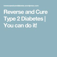 Reverse and Cure Type 2 Diabetes | You can do it!