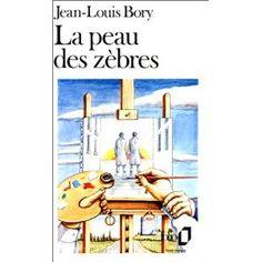 La Peau des zèbres: Amazon.fr: Jean-Louis Bory: Livres