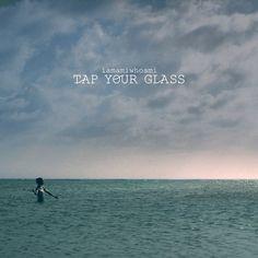 iamamiwhoami; tap your glass