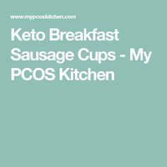 Keto Breakfast Sausage Cups - My PCOS Kitchen