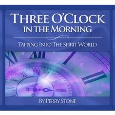 Perry Stone - Three O'Clock in the Morning: Tapping Into the Spirit World Perry Stone Books, Free Christian Books, Jesus Second Coming, Church Sermon, Spirit World, How He Loves Us, Book Study, Faith Hope Love, Spiritual Warfare