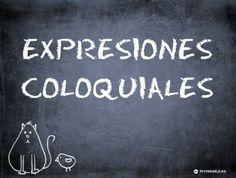Expresiones coloquiales en español ~ Una presentación con audio, enlaces y manuales de interés para aprender los coloquialismos | @ProfeDeELE.es.es