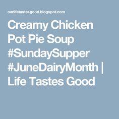 Creamy Chicken Pot Pie Soup #SundaySupper #JuneDairyMonth | Life Tastes Good