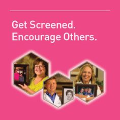 Take a moment for yourself and your health. Get screened. Encourage others to do the same.