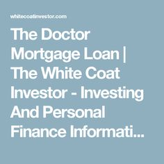 The Doctor Mortgage Loan | The White Coat Investor - Investing And Personal Finance Information For Physicians, Dentists, Residents, Students, And Other Highly-Educated Busy Professionals