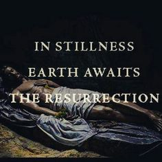 In stillness earth awaits the Resurrection Holy Saturday, In Remembrance Of Me, Musical Composition, Religious People, Lenten, Eucharist, The Covenant, Bible Quotes, Christianity