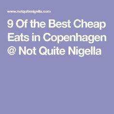 9 Of the Best Cheap Eats in Copenhagen @ Not Quite Nigella