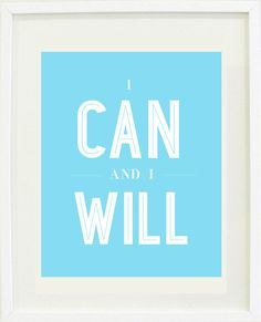 I CAN and I WILL! Repeat this to yourself five times this morning as softly or as loudly as you need to. :: Designs by Maria