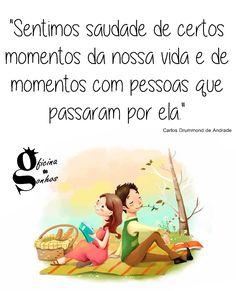 """Oficina de Sonhos: """"Sentimos saudade de certos momentos da nossa vida e de certas pessoas que passaram por ela."""" -- Carlos Drummond de Andrade"""
