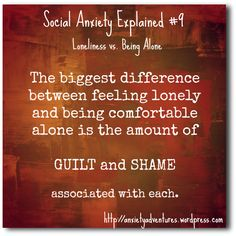 Social Anxiety Explained: Feeling Lonely versus Being Alone...http://anxietyadventures.wordpress.com