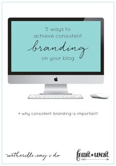5 Ways to Achieve Consistent Branding on your Blog