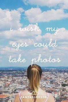 """I wish my eyes could take photos"" www."