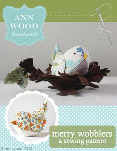 This is a sewing pattern (downloadable PDF) for a cheerful little bird and nest designed by Ann Wood.    You will need Adobe Reader (free) to view this