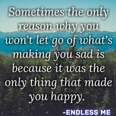 Sometimes the only thing that make you sad – LOVE QUOTES