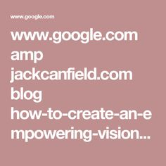 www.google.com amp jackcanfield.com blog how-to-create-an-empowering-vision-book amp