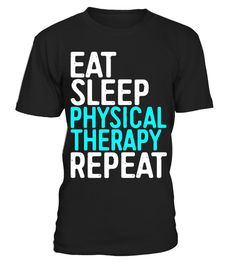 """# Eat Sleep Physical Therapy Repeat T-Shirt Physiotherapy Gift .  Special Offer, not available in shops      Comes in a variety of styles and colours      Buy yours now before it is too late!      Secured payment via Visa / Mastercard / Amex / PayPal      How to place an order            Choose the model from the drop-down menu      Click on """"Buy it now""""      Choose the size and the quantity      Add your delivery address and bank details      And that's it!      Tags: Perfect Gift Idea for…"""