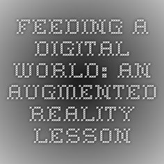 Feeding a Digital World: An Augmented Reality Lesson