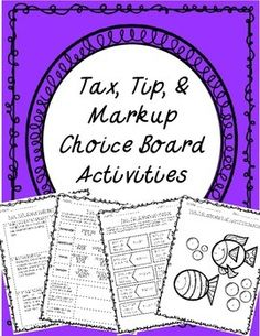 Give your students a choice on how they show mastery of a skill with the Tax, Tip, and Markup Choice Board Activities. Choice boards offer a variety of options to meet the needs of all students with different learning styles. They are also great to use in math center/station rotations.
