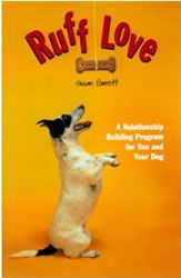 Ruff Love: A Relationship Building Program for You and Your Dog -- Susan Garrett