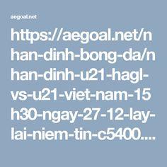 https://aegoal.net/nhan-dinh-bong-da/nhan-dinh-u21-hagl-vs-u21-viet-nam-15h30-ngay-27-12-lay-lai-niem-tin-c5400.html