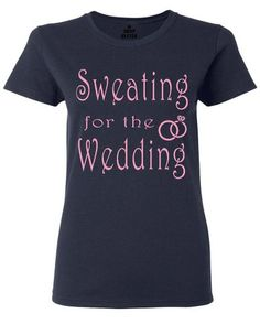 Shop4Ever® Sweating For The Wedding Pink Women's T-Shirt Marriage Shirts: Wedding gift