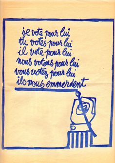 "Poster by Coluche during 1980 French elections that mimicks an earlier poster from May ""I vote for him you vote for him he votes for him … and they suck. Election Slogans, French Elections, Charlie Hebdo, I Voted, Inspire Me, Make Me Smile, Inspirational Quotes, France, Messages"