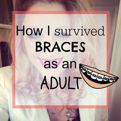 How to Survive Braces as an Adult!