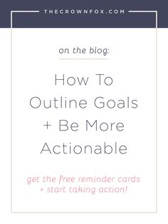 Bloggers, business owners, and creative entrepreneurs - are you a  #GoalGetter ready to be more productive and start accomplishing your goals? This post walks you through outlining goals in six steps and gives you the resources to START TAKING ACTION. Click through for the post + free reminder cards. | TheCrownFox | Branding Design + Strategy