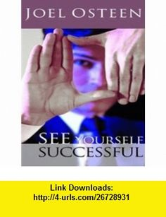 See Yourself Successful (9781593495657) Joel Osteen , ISBN-10: 159349565X  , ISBN-13: 978-1593495657 ,  , tutorials , pdf , ebook , torrent , downloads , rapidshare , filesonic , hotfile , megaupload , fileserve