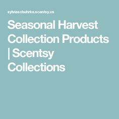 Seasonal Harvest Collection Products | Scentsy Collections
