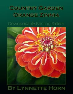 - Downloadable Painting Pattern - Country Garden – Orange Zinnia Flower - Acrylic - by artist Lynnette Horn, $7.95 (http://store.artapprenticeonline.com/downloadable-painting-pattern-country-garden-orange-zinnia-flower-acrylic-by-artist-lynnette-horn/)