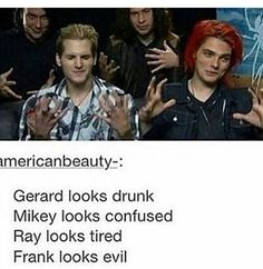 Mericanbeauty-z Gerard looks drunk Mikey looks confused Ray looks tired Frank looks evil - iFunny :) Emo Meme, Emo Band Memes, Mcr Memes, Music Memes, Emo Bands, Music Bands, Mcr Band, Mcr Quotes, Band Band