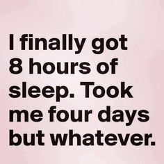 Whatever # Humor quotes Ha Ha Funny Baby Quotes, Sarcastic Quotes, Humor Quotes, Fun Mom Quotes, Hilarious Quotes, Funny Sleeping Quotes, Super Mom Quotes, Cant Sleep Quotes Funny, Funny Work Quotes