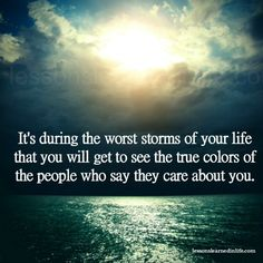 Lessons Learned in Life   See true colors.