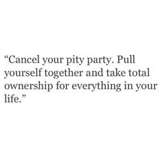 Cancel your pity party…