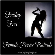 Time again for the Friday Five! Today we're going to take a look/listen to female power ballads. Next week, we'll give the men a chance to show off their skills.   A Power ballad is a type of song typically characterized by having a slow tempo, long voiced notes, electric and/or acoustic guitars, and less emphasized percussion and bass. Some sections of the song may include strong percussion and bass that are more typical of the hard rock and heavy metal genres for increased emotio...