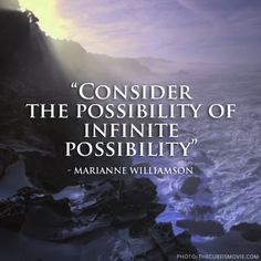 """Consider the possibility of infinite possibility."" - Marianne Williamson #thecureis"