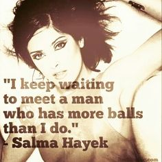 ♥ Demolition Derby, In A Nutshell, Salma Hayek, Dip, Haha, Humor, Pretty, Quotes, Movie Posters