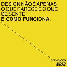 Design não é apenas o que parece e o que se sente: é como funciona.  (Steve Jobs) Steve Jobs, Wise Mind, Work In Process, Online Work, Design Thinking, Business Marketing, Mood Boards, Management, Mindfulness