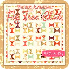 Third Annual Fig Tree Club Quarterly Club by Fig Tree Quilts - Fat Quarter Shop