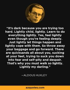 Aldous Huxley quote: It's dark because . Quotable Quotes, Wisdom Quotes, Words Quotes, Quotes To Live By, Me Quotes, Sayings, Aldous Huxley Quotes, Great Quotes, Inspirational Quotes