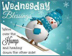 Wednesday Blessings We Are Over The Hump And Heading Down The Other Side good morning wednesday wednesday quotes happy wednesday happy wednesday quotes wednesday blessings cute wednesday quotes winter wednesday quotes Wednesday Morning Quotes, Wednesday Greetings, Blessed Wednesday, Good Morning Wednesday, Morning Memes, Its Friday Quotes, Good Morning Greetings, Wonderful Wednesday, Wednesday Humor