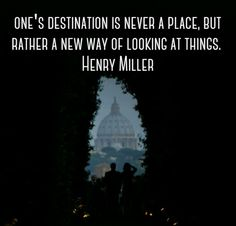 """#One's destination is never a place, but rather a new way of looking at things."""" - Henry Miller #travelquote #traveldeeper #wanderlust #quote #inspiration"""