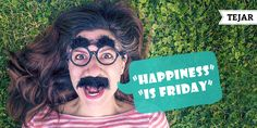 Happiness is Friday #Tejar #FridayFeeling #FeelGoodFriday #Friday #Weekend #happy #Happiness