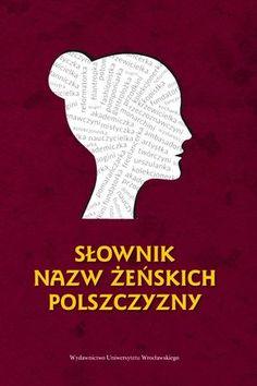 """""""Słownik nazw żeńskich polszczyzny"""", red. Agnieszka Małocha-Krupa, Wydawnictwo Uniwersytetu Wrocławskiego, Wrocław 2015. 682 strony"""